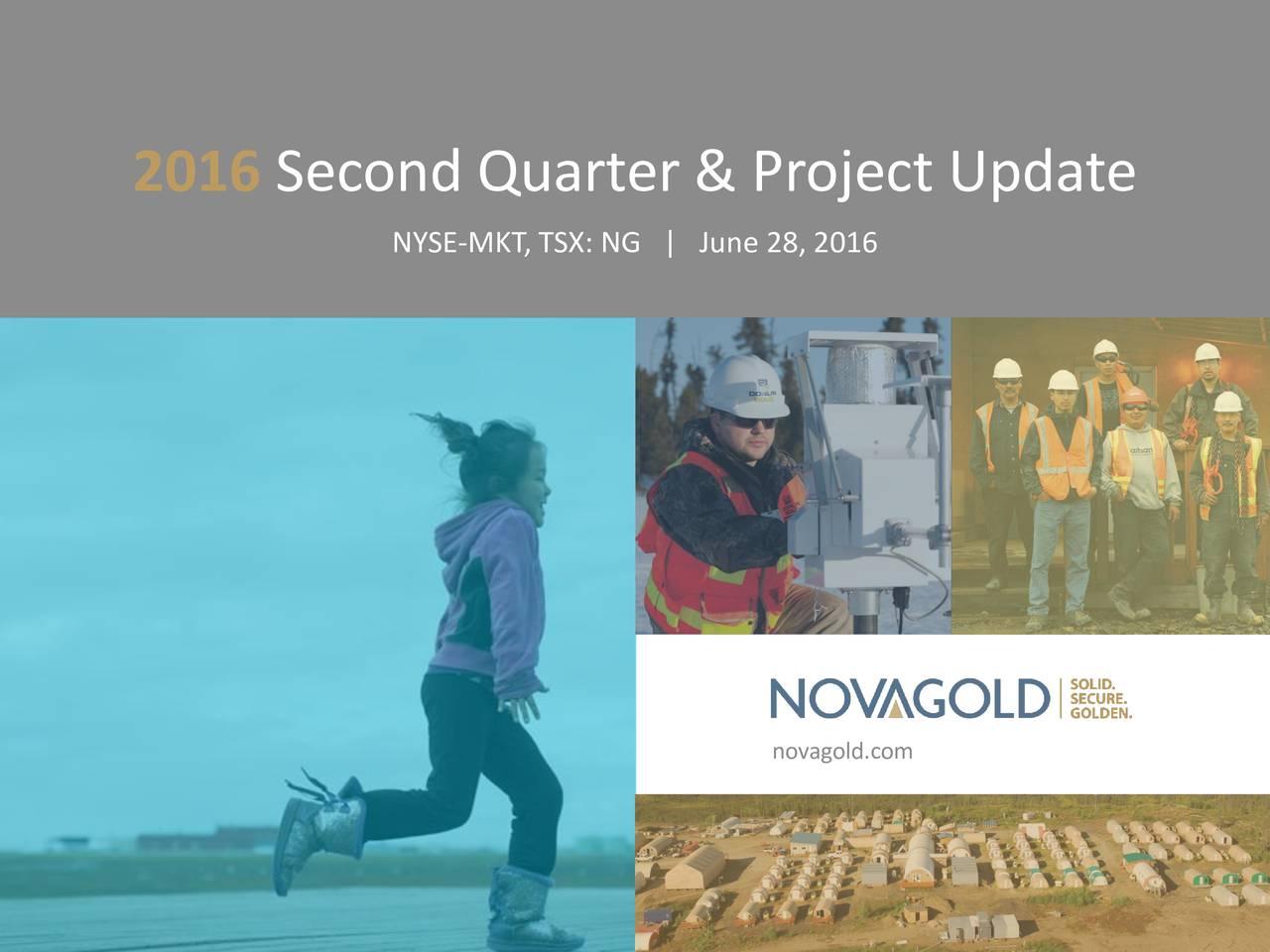 NYSE-MKT, TSX: NG | June 28, 2016 novagold.com