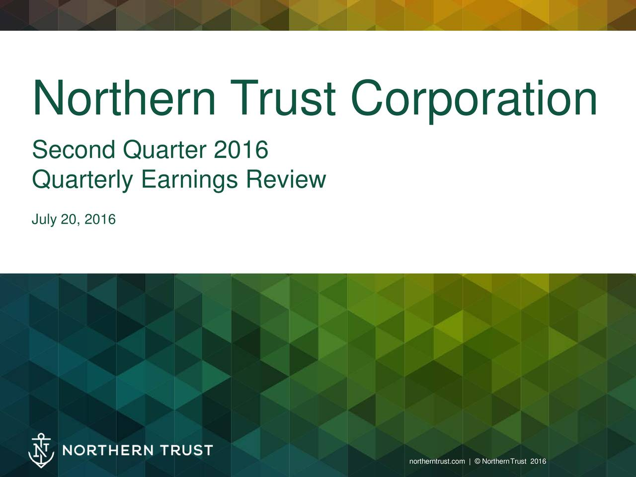 . Second Quarter 2016 Quarterly Earnings Review . July 20, 2016 norhernustcom | NorhenTrust2016 1