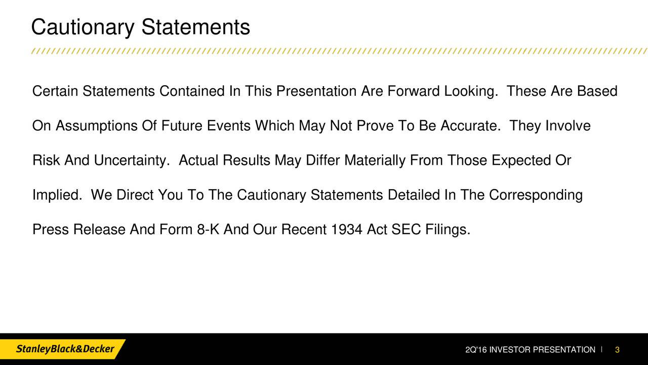 Certain Statements Contained In This Presentation Are Forward Looking. These Are Based On Assumptions Of Future Events Which May Not Prove To Be Accurate. They Involve Risk And Uncertainty. Actual Results May Differ Materially From Those Expected Or Implied. We Direct You To The Cautionary Statements Detailed In The Corresponding Press Release And Form 8-K And Our Recent 1934 Act SEC Filings. 2Q'16 INVESTOR PRESENTA3ION