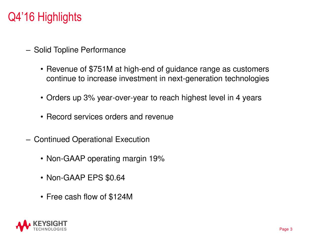 Solid Topline Performance Revenue of $751M at high-end of guidance range as customers continue to increase investment in next-generation technologies Orders up 3% year-over-year to reach highest level in 4 years Record services orders and revenue Continued Operational Execution Non-GAAP operating margin 19% Non-GAAP EPS $0.64 Free cash flow of $124M Page 3