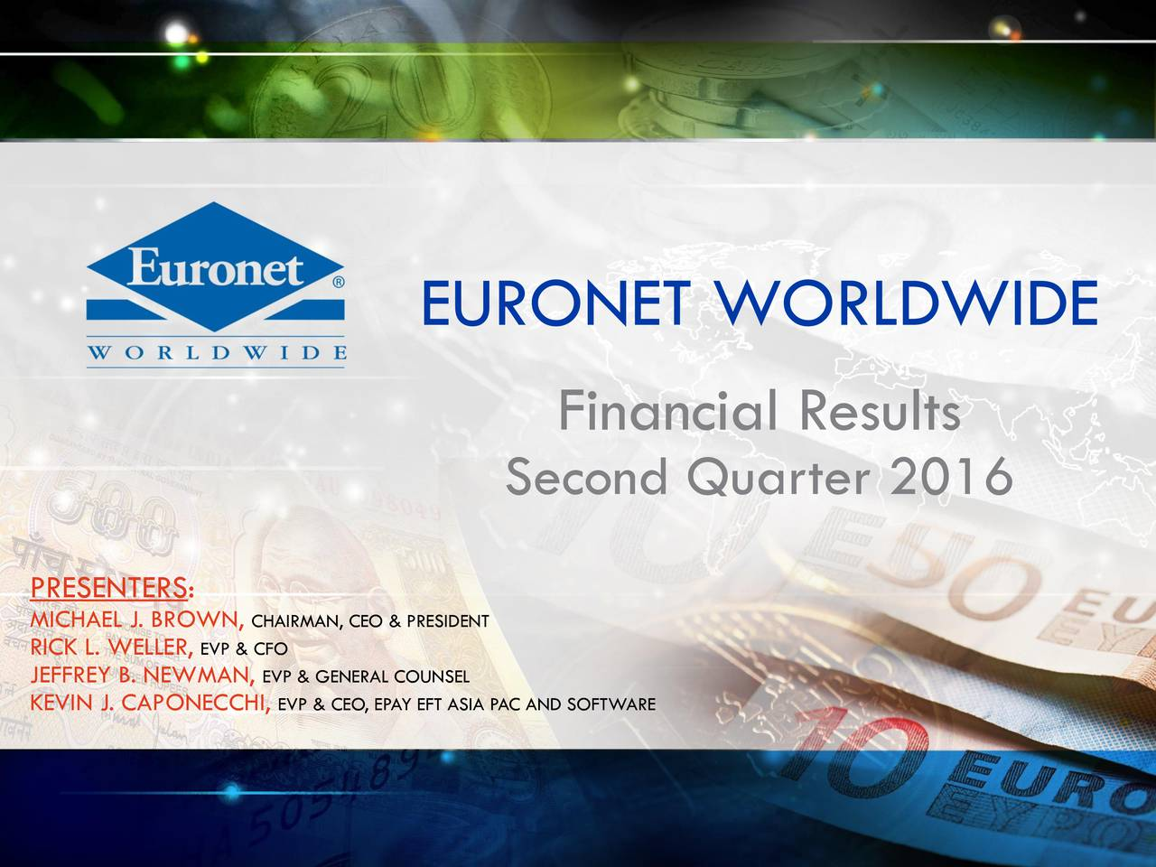 Financial Results Second Quarter 2016 PRESENTERS: MICHAEL J. BROCHAIRMAN, CEO & PRESIDENT JEFFREY B. NEWMEVP & GENERAL COUNSEL KEVIN J. CAPONECEVP & CEO, EPAY EFT ASIA PAC AND SOFTWARE