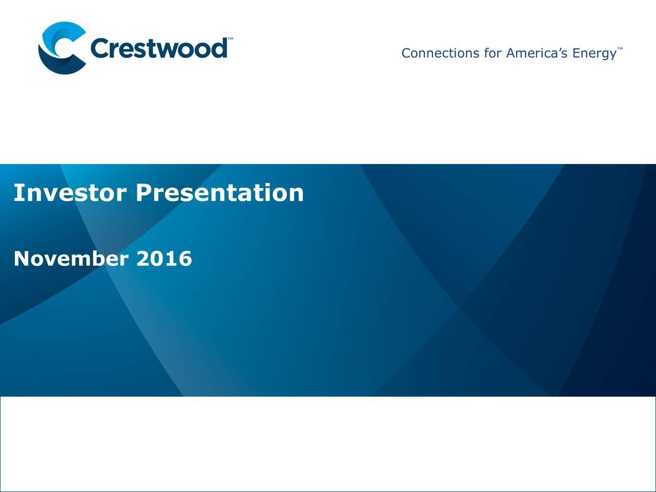 Connetons orAmeriasEnegy Investor Presentation Prreesseen nttaattioonn TTi itlee November 2016ation SSubbtttle 11/16/16 CretwoodMidsream artnrsLP CrstwoodEqutyParnersLP