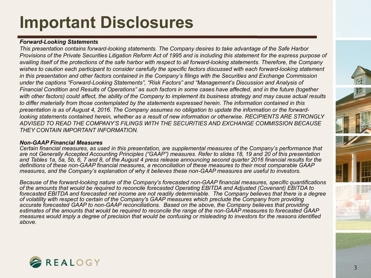 Forward-Looking Statements This presentation contains forward-looking statements. The Company desires to take advantage of the Safe Harbor Provisions of the Private Securities Litigation Reform Act of 1995 and is including this statement for the express purpose of availing itself of the protections of the safe harbor with respect to all forward-looking statements. Therefore, the Company wishes to caution each participant to consider carefully the specific factors discussed with each forward-looking statement in this presentation and other factors contained in the Companys filings with the Securities and Exchange Commission under the captions Forward-Looking Statements, Risk Factors and Managements Discussion and Analysis of Financial Condition and Results of Operations as such factors in some cases have affected, and in the future (together with other factors) could affect, the ability of the Company to implement its business strategy and may cause actual results to differ materially from those contemplated by the statements expressed herein. The information contained in this presentation is as of August4, 2016. The Company assumes no obligation to update the information or the forward- looking statements contained herein, whether as a result of new information or otherwise. RECIPIENTS ARE STRONGLY ADVISED TO READ THE COMPANYS FILINGS WITH THE SECURITIES AND EXCHANGE COMMISSION BECAUSE THEY CONTAIN IMPORTANT INFORMATION. Non-GAAP Financial Measures Certain financial measures, as used in this presentation, are supplemental measures of the Companys performance that are not Generally Accepted Accounting Principles (GAAP) measures. Refer to slides 18, 19 and 20 of this presentation and Tables 1a, 5a, 5b, 6, 7 and 8, of the August4 press release announcing second quarter 2016 financial results for the definitions of these non-GAAP financial measures, a reconciliation of these measures to their most comparable GAAP measures, and the Companys explanation of why it believes
