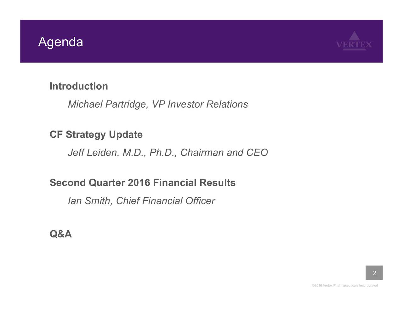 Introduction Michael Partridge, VP Investor Relations CF Strategy Update Jeff Leiden, M.D., Ph.D., Chairman and CEO Second Quarter 2016 Financial Results Ian Smith, Chief Financial Officer Q&A 2 2016 Vertex Pharmaceuticals Incorporated