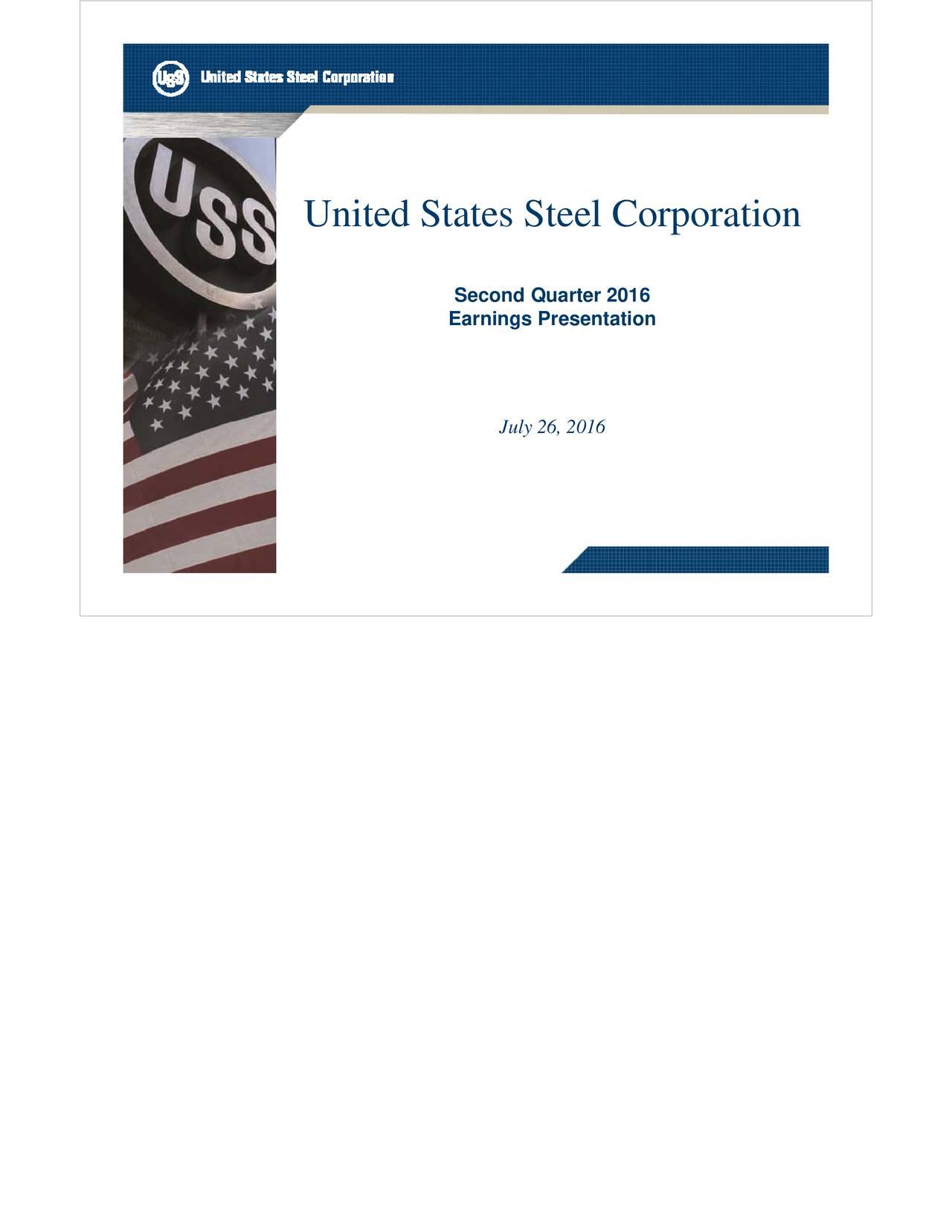 Second Quarter 2016 Earnings Presentation July26,20166 2011 United States Steel Corporation