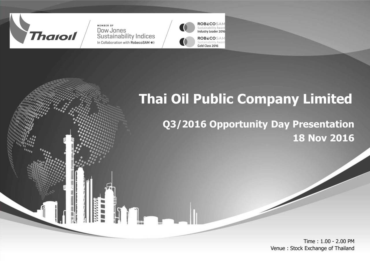 Q3/2016 Opportunity Day Presentation 18 Nov 2016 Time : 1.00 - 2.00 PM Venue : Stock Exchange of Thailand