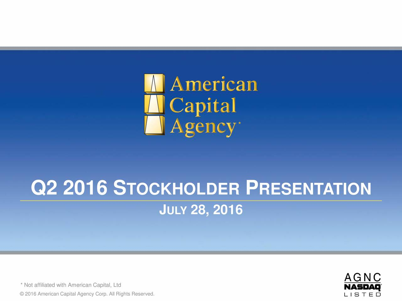 Q2 2016 S TOCKHOLDER P RESENTATION JULY28, 2016 * Not affiliated with American Capital, Ltd