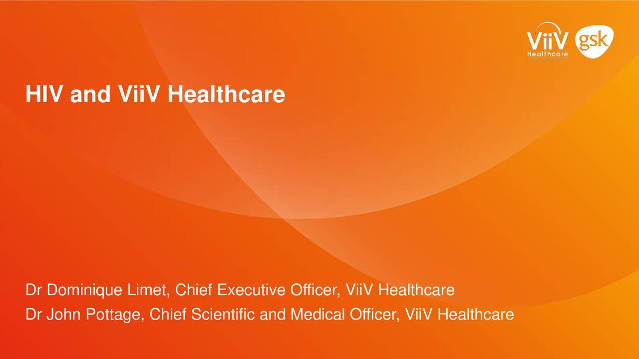 Dr Dominique Limet, Chief Executive Officer, ViiV Healthcare Dr John Pottage, Chief Scientific and Medical Officer, ViiV Healthcare