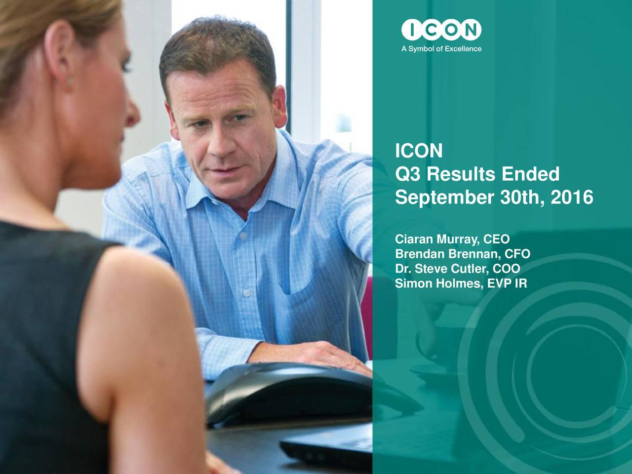 Q3 Results Ended September 30th, 2016 Ciaran Murray, CEO Brendan Brennan, CFO Dr. Steve Cutler, COO Simon Holmes, EVP IR