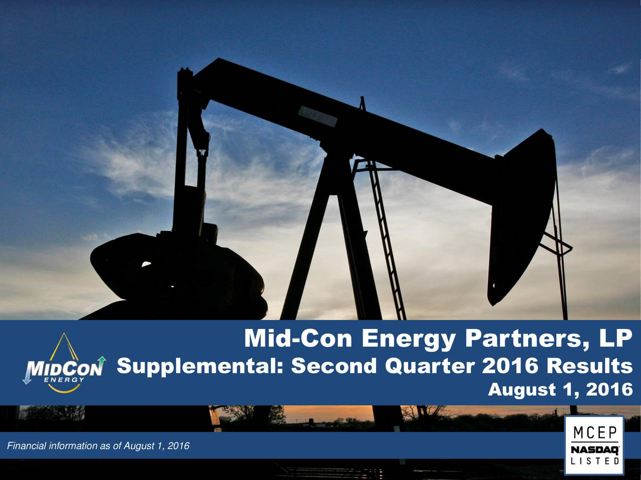 Supplemental: Second Quarter 2016 Results August 1, 2016 Financial information as of August 1, 2016 NASDAQ: MCEP www.midconenergypartners.com 1