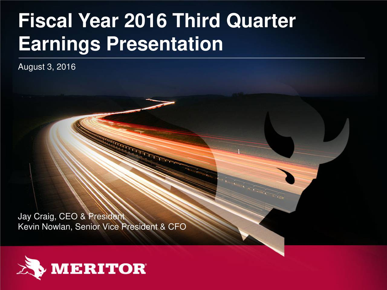 Earnings Presentation August 3, 2016 Jay Craig, CEO & President Kevin Nowlan, Senior Vice President & CFO