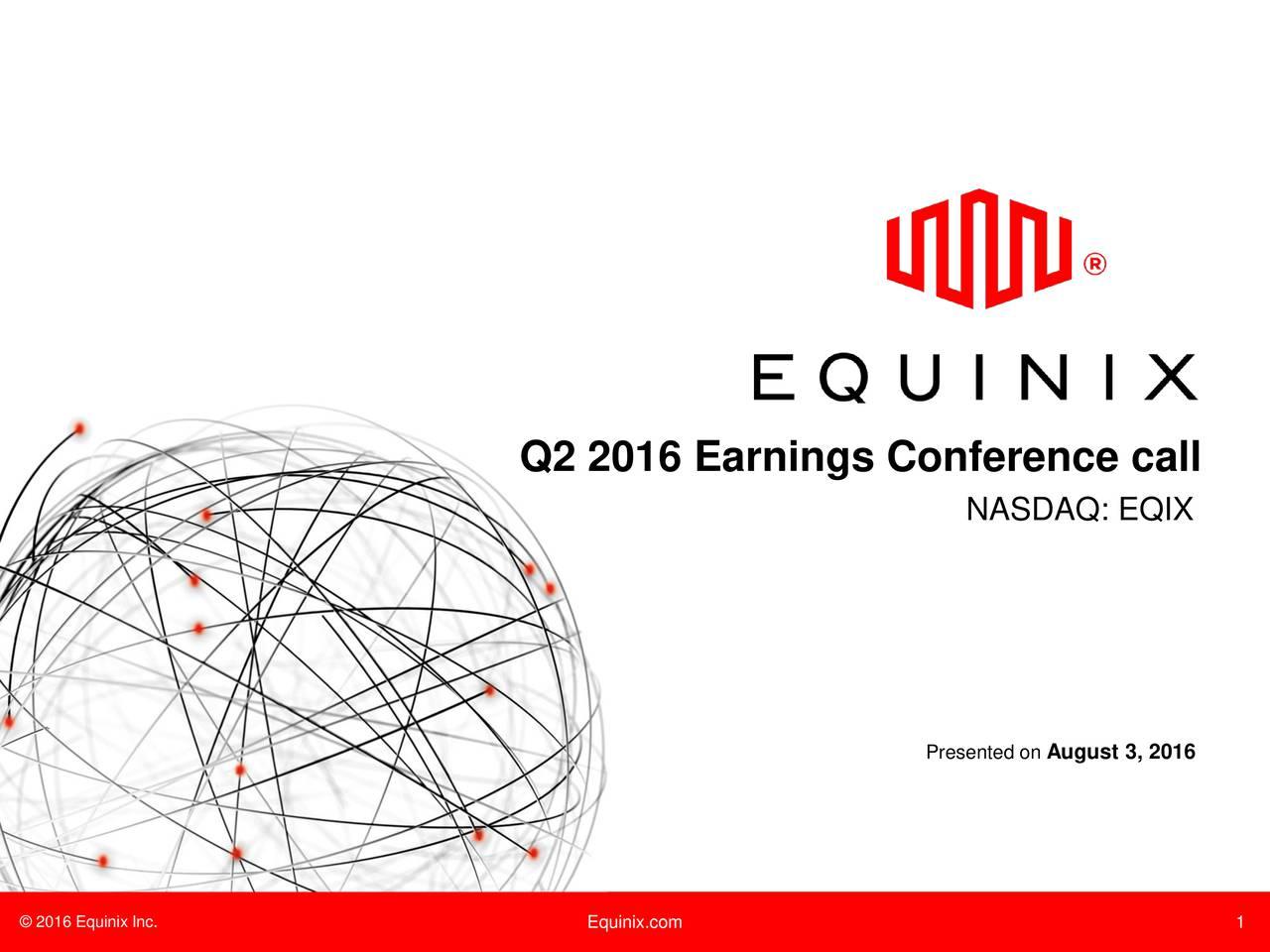 NASDAQ: EQIX Presented August 3, 2016 2016 Equinix Inc. Equinix.com 1
