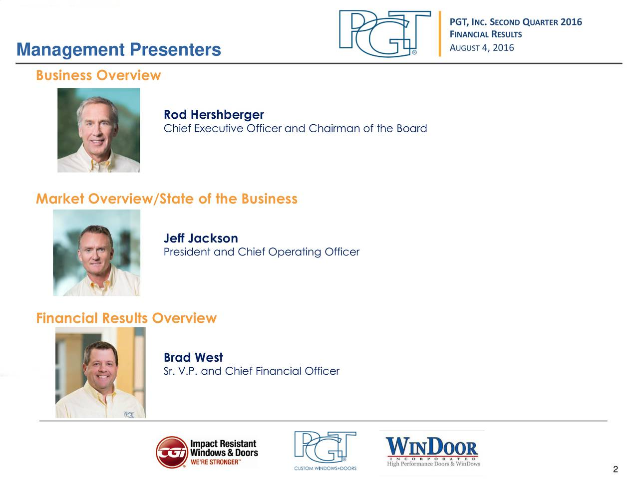 FINANCIRLESULTS Management Presenters AUGUST4, 2016 Business Overview Rod Hershberger Chief Executive Officer and Chairman of the Board Market Overview/State of the Business Jeff Jackson President and Chief Operating Officer Financial Results Overview Brad West Sr. V.P. and Chief Financial Officer 2 2