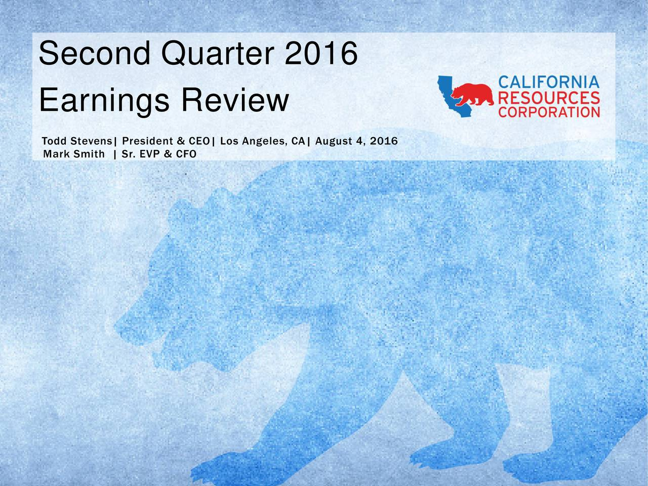 Earnings Review Mark Smith | Sr. EVP & CFOCEO| Los Angeles, CA| August 4, 2016